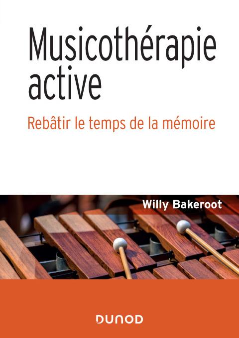 Couverture du livre Musicothérapie active de Willy Bakeroot, Dunod, 2021